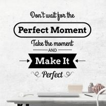 Don't wait for the Perfect Moment...  - Motivational Wall Decal Sticker