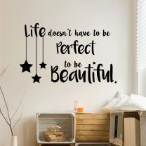 Life doesn't have to be Perfect to be Beautiful - Decal Quote Wall Sticker