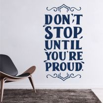 Don't Stop Until You're Proud - Motivational Decal Wall Sticker