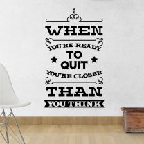 When You're Ready to Quit, You're Closer Than You Think - Inspirational Decal Wall Sticker