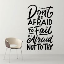 Don't Be Afraid to Fail, Be Afraid Not to Try - Motivational Quote Decal Wall Sticker