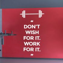 Don't Wish For It, Work For It - Gym Motivational Quote Decal Wall Sticker