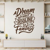 Dream without a Deadline is a Fantasy - Motivational Decal Wall Sticker