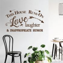 This House Runs On Love, Laughter and Inappropriate Humour - Quote Decal Wall Sticker