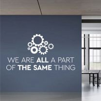We Are All Part of the Same Thing - Teamwork - Motivational Office Decal Wall Sticker