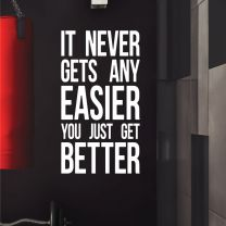 It Never Gets Any Easier, You Just Get Better - Motivational Quote Wall Decal