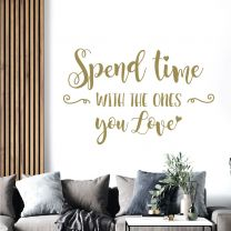 Spend time with the Ones you Love - Family Quote Wall Sticker