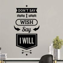 Don't Say I Wish, Say I Will   - Motivational Wall Decal Sticker
