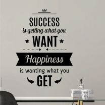 Success is getting what you want, Happiness is wanting what you get  - Motivational Wall Decal Sticker