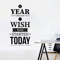 A Year from Now, You'll wish You Had Started Today - Motivational Wall Decal Sticker
