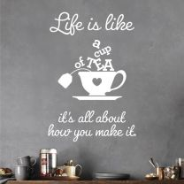 Life is like a cup of tea. It's all about how you make it - Wall Sticker Quote Kitchen Decal