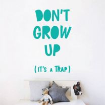 Don't Grow Up, It's a Trap - Quote Decal Wall Sticker