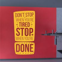 Don't Stop When You're Tired. Stop When You're Done - Gym Decal Wall Sticker