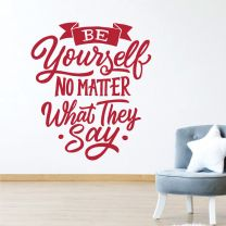 Be Yourself No Matter What They Say - Motivational Decal Wall Sticker