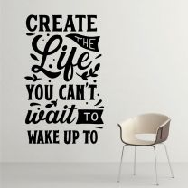 Create the Life You Can't Wait to Wake Up to - Motivational Decal Wall Sticker