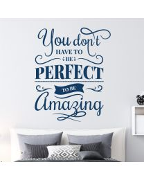 You Don't Have to be Perfect to be Amazing - Motivational Wall Decal Sticker