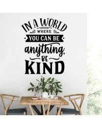 In a World Where You Can Be Anything - Be Kind - Motivational Decal Wall Sticker