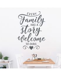 Every Family has a Story, Welcome to Ours - Decal Wall Sticker
