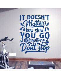 It Doesn't Matter How Slow You Go... - Motivational Decal Wall Sticker