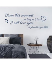 From this moment, I long as I live, I will love you - Bedroom Decal Wall Quote